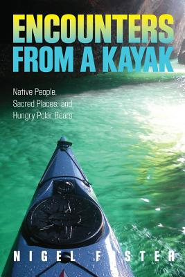 Encounters from a Kayak By Foster, Nigel